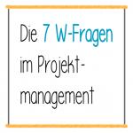 7 W-Fragen im Projektmanagement